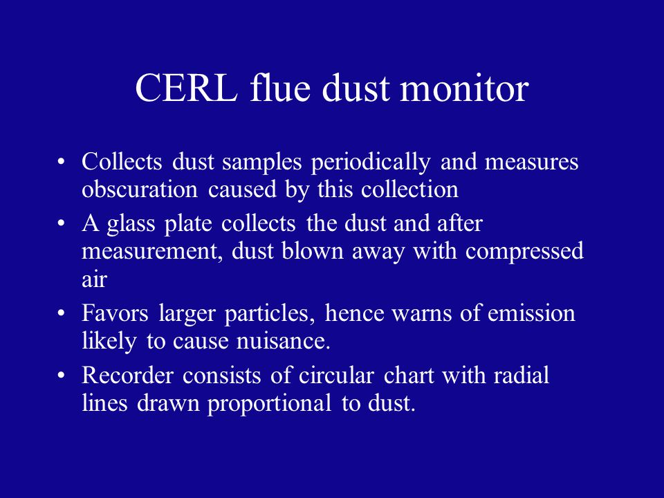 CERL flue dust monitor Collects dust samples periodically and measures obscuration caused by this collection.