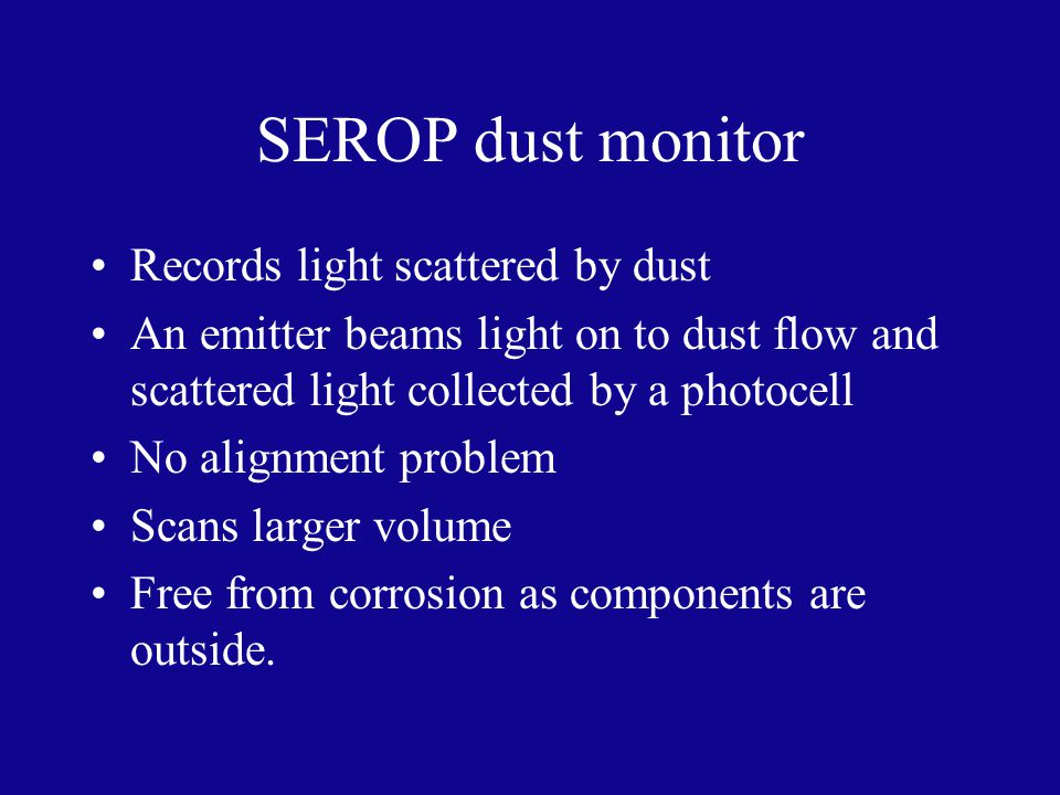 SEROP dust monitor Records light scattered by dust