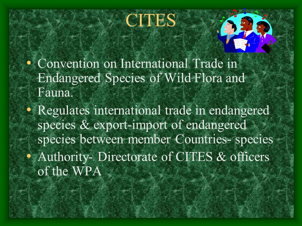CITES Convention on International Trade in Endangered Species of Wild Flora and Fauna.