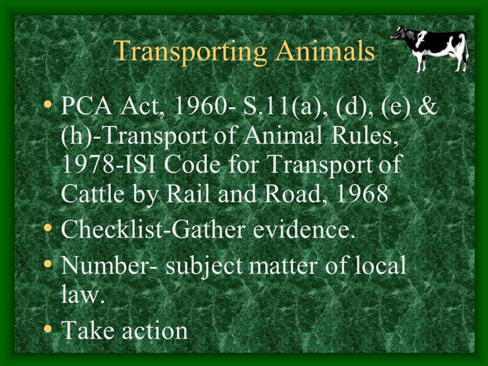 Transporting Animals PCA Act, 1960- S.11(a), (d), (e) & (h)-Transport of Animal Rules, 1978-ISI Code for Transport of Cattle by Rail and Road, 1968.