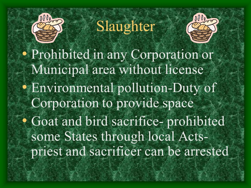 Slaughter Prohibited in any Corporation or Municipal area without license. Environmental pollution-Duty of Corporation to provide space.