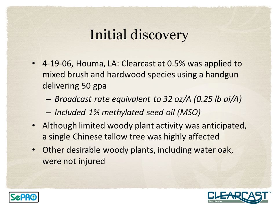 Initial discovery 4-19-06, Houma, LA: Clearcast at 0.5% was applied to mixed brush and hardwood species using a handgun delivering 50 gpa.