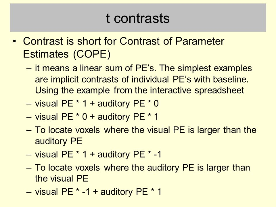 t contrasts Contrast is short for Contrast of Parameter Estimates (COPE)