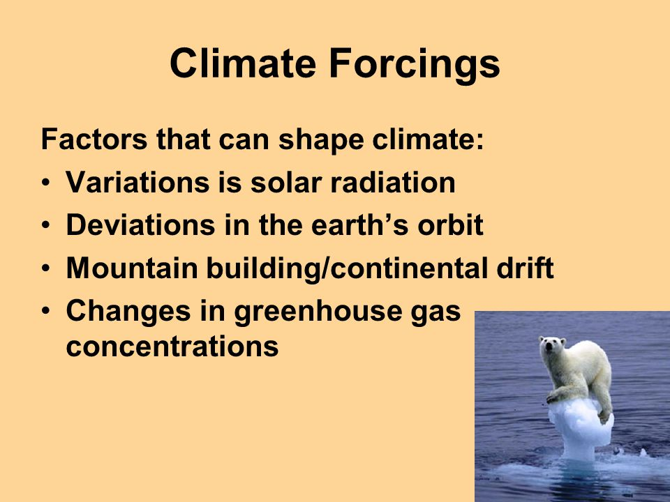 Climate Forcings Factors that can shape climate: