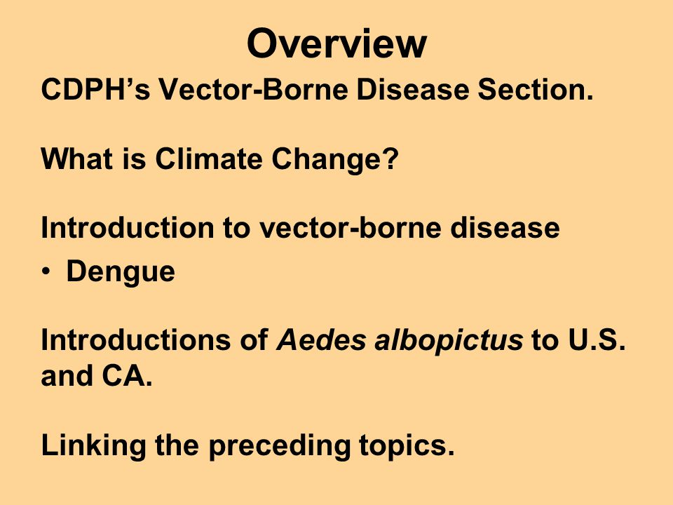 Overview CDPH's Vector-Borne Disease Section. What is Climate Change