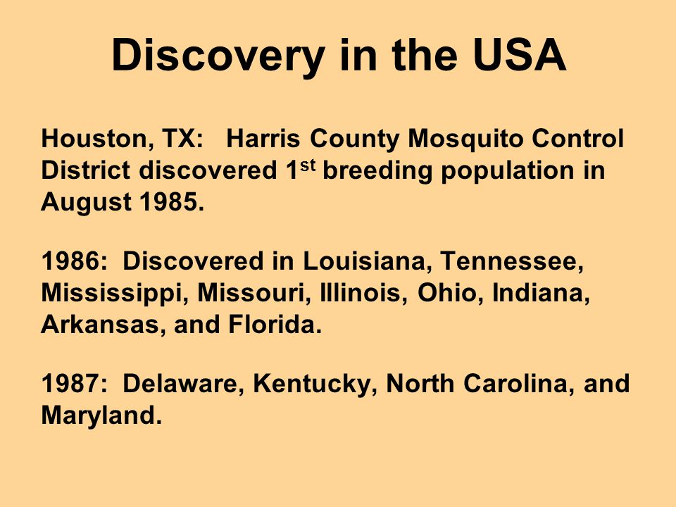 Discovery in the USA Houston, TX: Harris County Mosquito Control District discovered 1st breeding population in August 1985.