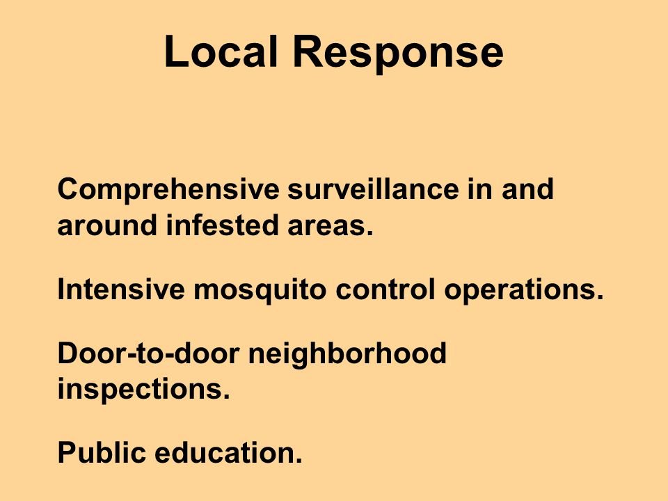 Local Response Comprehensive surveillance in and around infested areas. Intensive mosquito control operations.