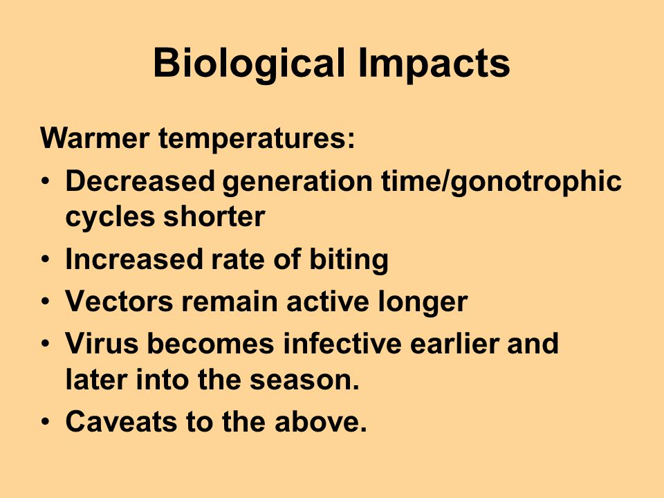 Biological Impacts Warmer temperatures:
