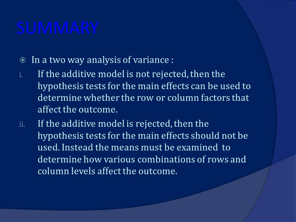 SUMMARY In a two way analysis of variance :