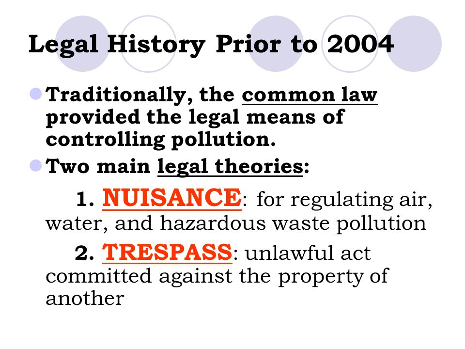 Legal History Prior to 2004 Traditionally, the common law provided the legal means of controlling pollution.