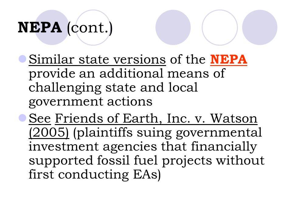 NEPA (cont.) Similar state versions of the NEPA provide an additional means of challenging state and local government actions.
