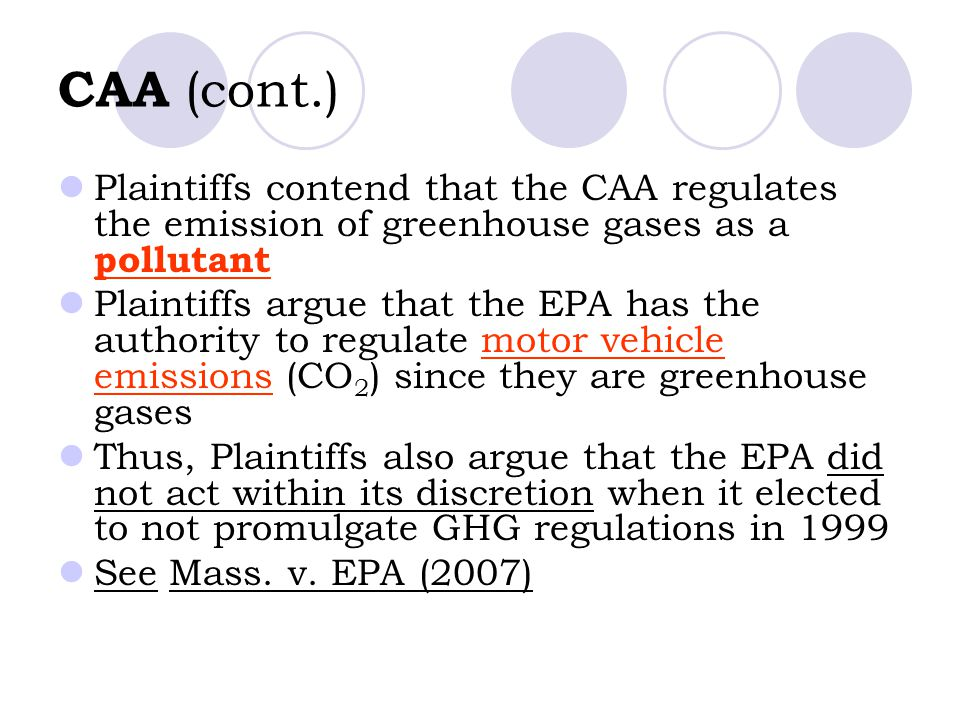 CAA (cont.) Plaintiffs contend that the CAA regulates the emission of greenhouse gases as a pollutant.