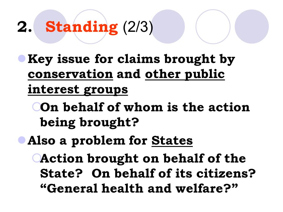 2. Standing (2/3) Key issue for claims brought by conservation and other public interest groups. On behalf of whom is the action being brought