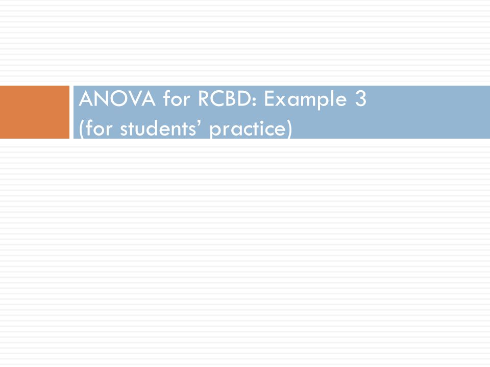 ANOVA for RCBD: Example 3 (for students' practice)