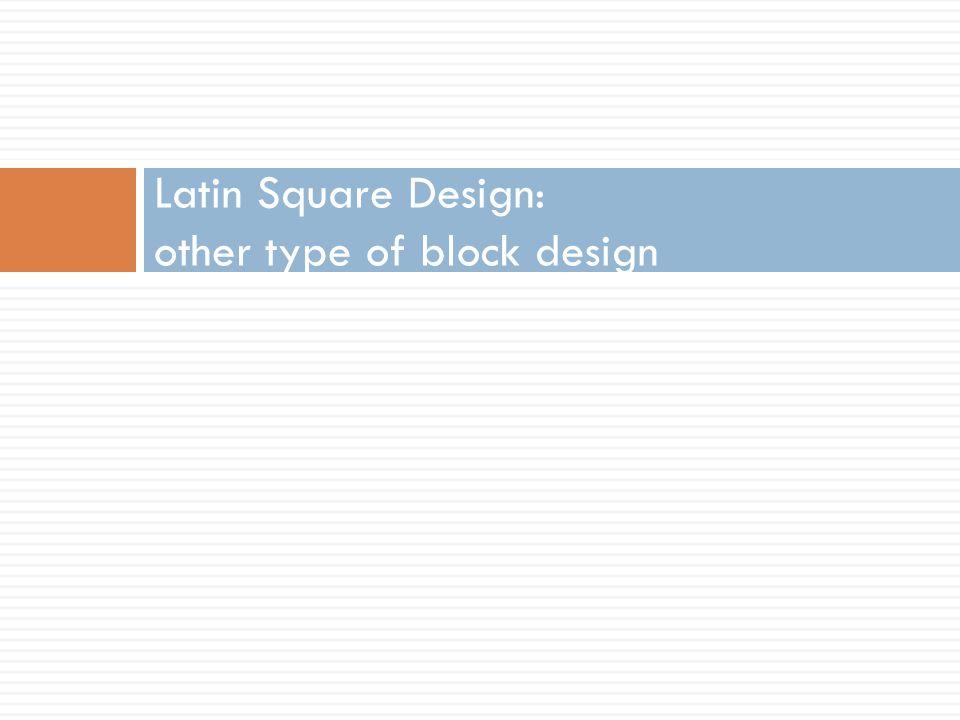 Latin Square Design: other type of block design