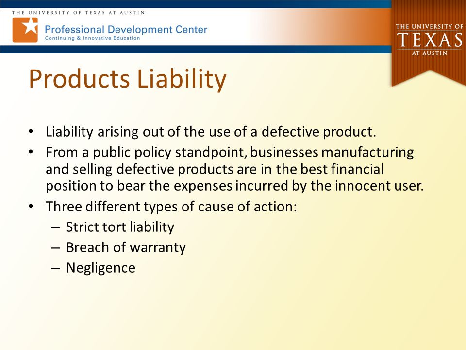Products Liability Liability arising out of the use of a defective product.