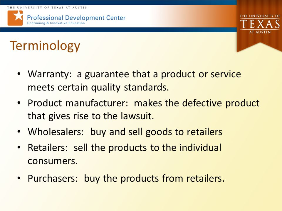 Terminology Warranty: a guarantee that a product or service meets certain quality standards.