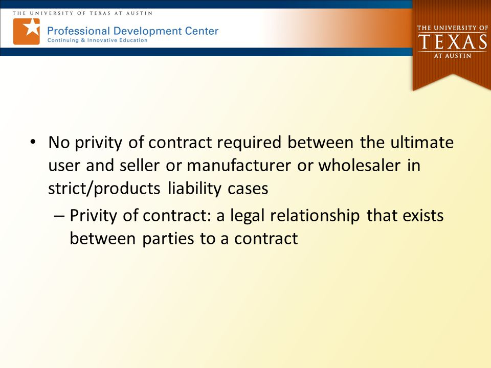 No privity of contract required between the ultimate user and seller or manufacturer or wholesaler in strict/products liability cases