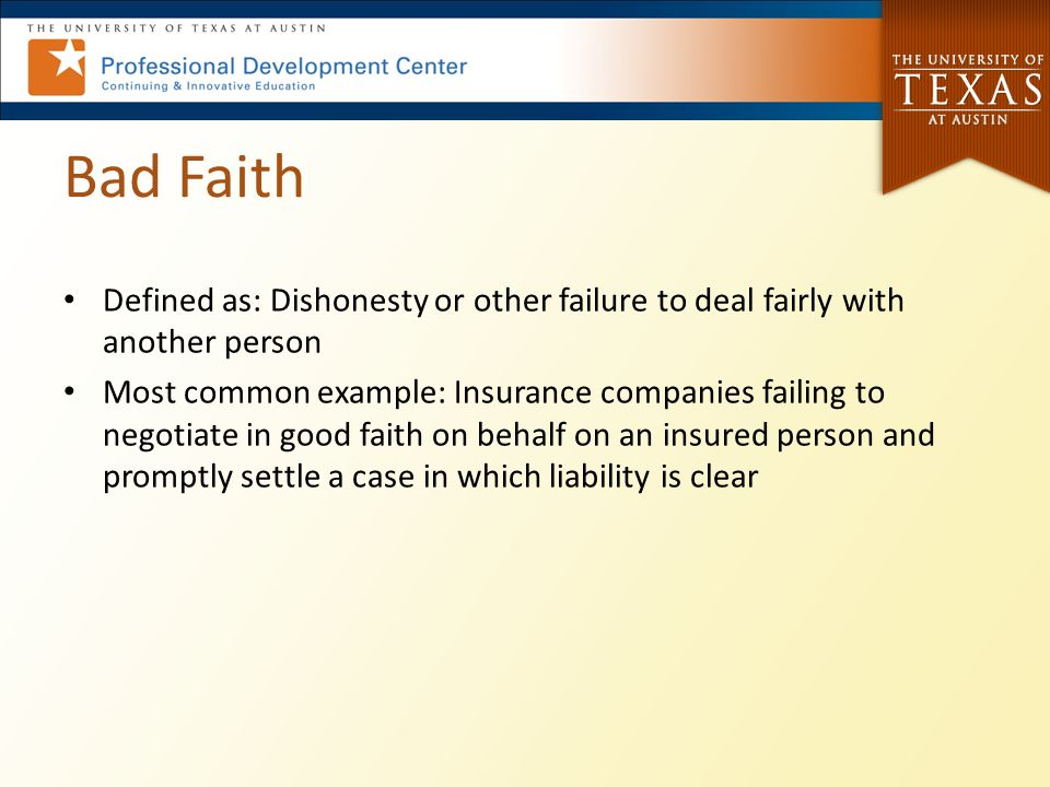 Bad Faith Defined as: Dishonesty or other failure to deal fairly with another person.