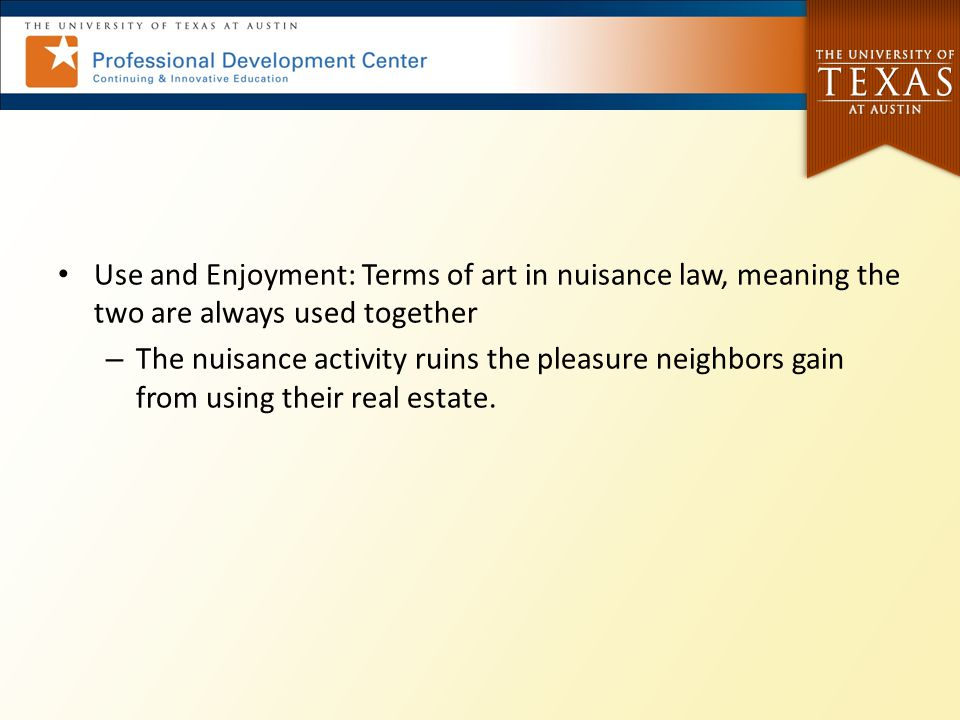 Use and Enjoyment: Terms of art in nuisance law, meaning the two are always used together