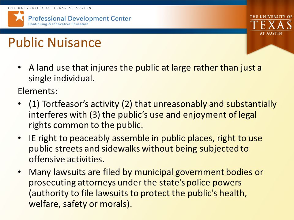 Public Nuisance A land use that injures the public at large rather than just a single individual. Elements: