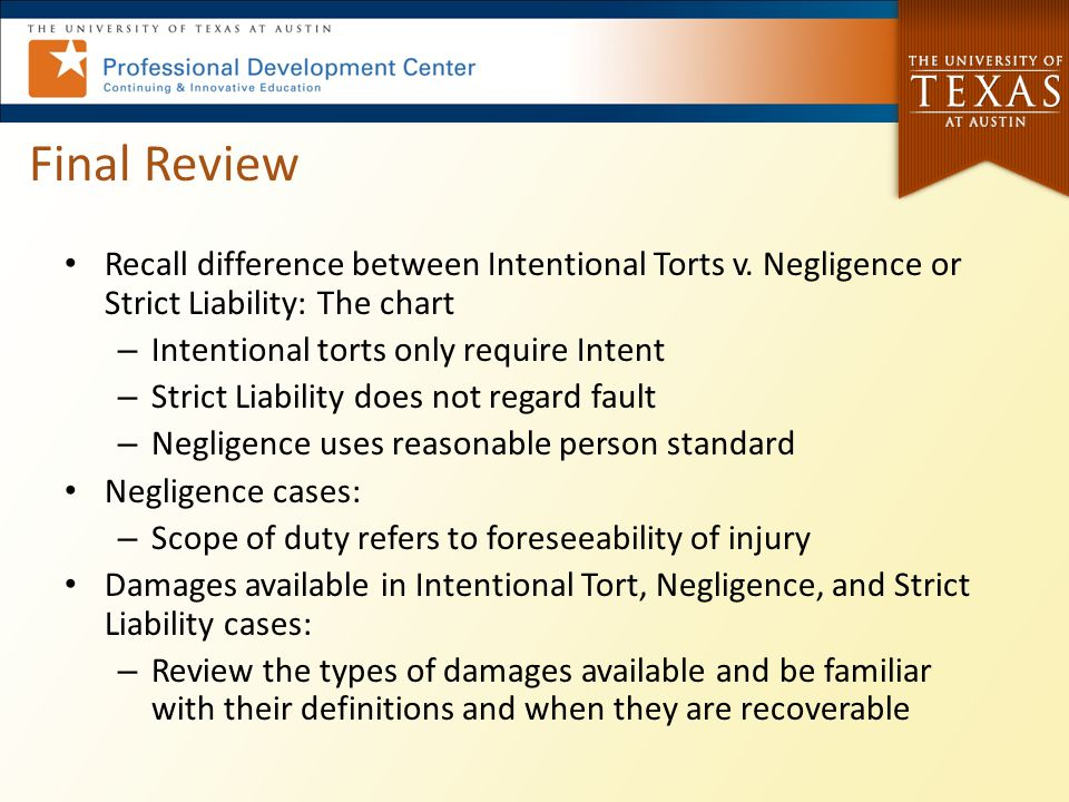 Final Review Recall difference between Intentional Torts v. Negligence or Strict Liability: The chart.