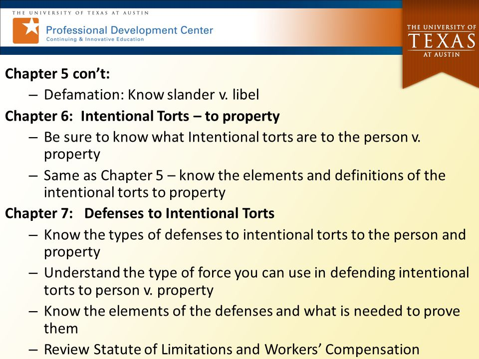 Chapter 5 con't: Defamation: Know slander v. libel. Chapter 6: Intentional Torts – to property.