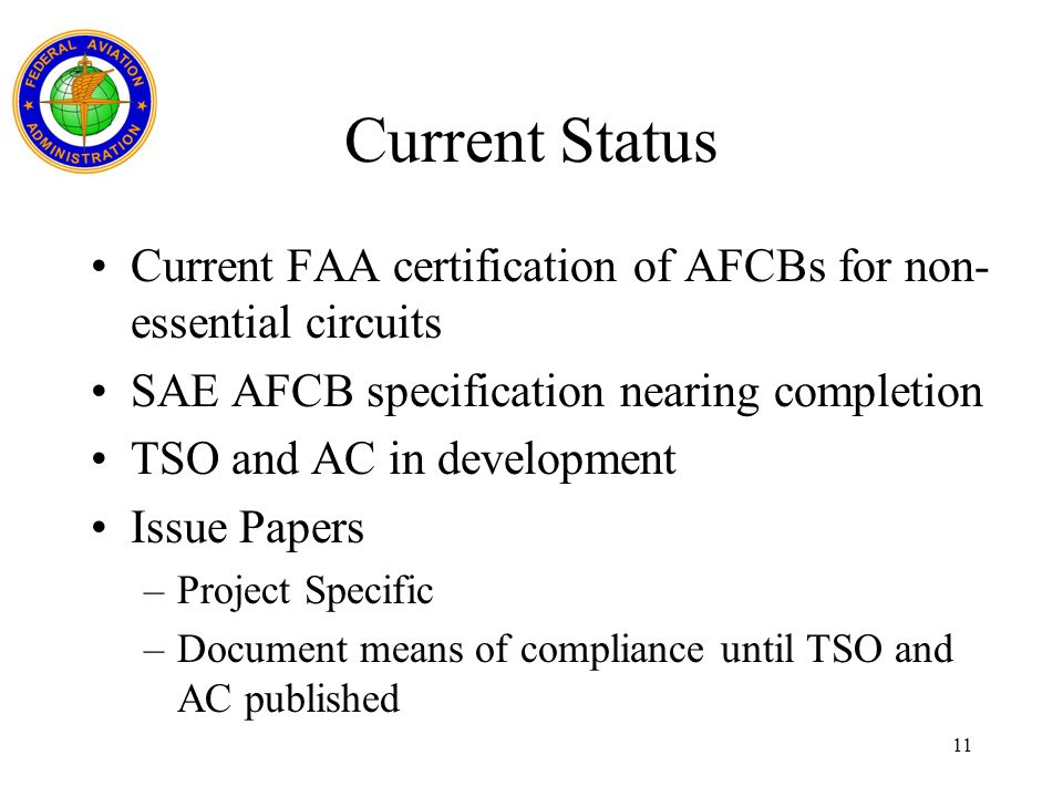 Current Status Current FAA certification of AFCBs for non-essential circuits. SAE AFCB specification nearing completion.