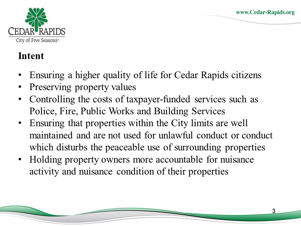 Intent Ensuring a higher quality of life for Cedar Rapids citizens. Preserving property values.