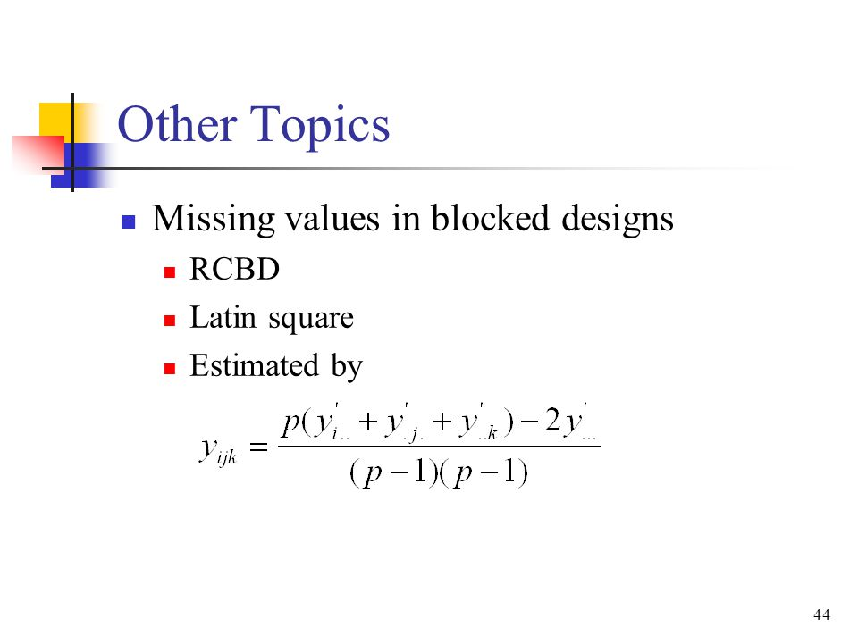 Other Topics Missing values in blocked designs RCBD Latin square