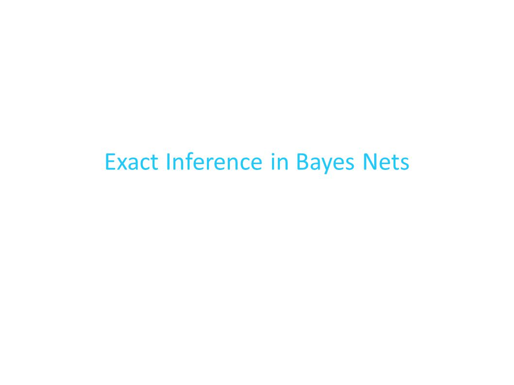 Exact Inference in Bayes Nets