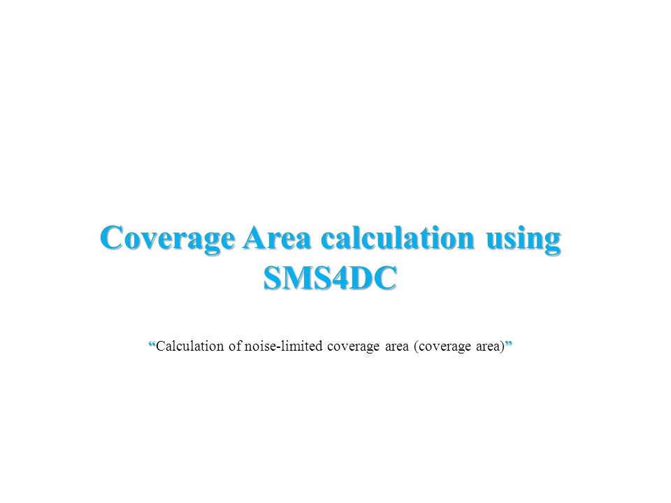 Coverage Area calculation using SMS4DC