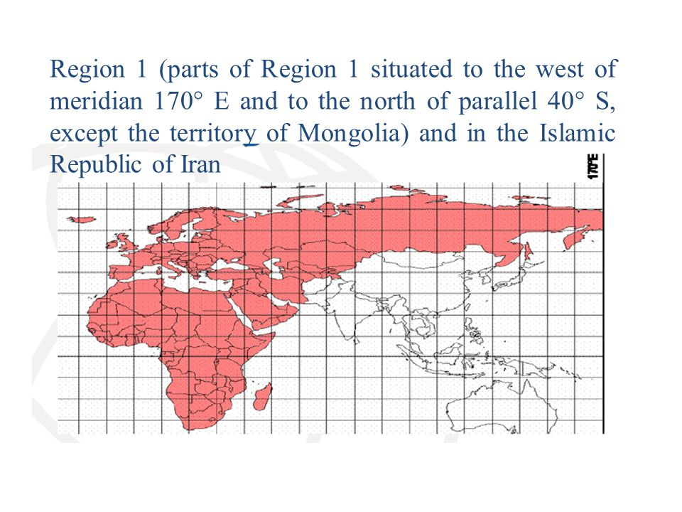 Region 1 (parts of Region 1 situated to the west of meridian 170° E and to the north of parallel 40° S, except the territory of Mongolia) and in the Islamic Republic of Iran