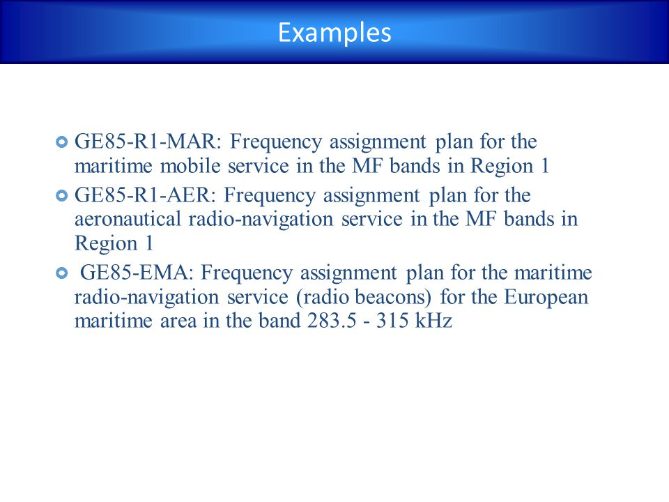Examples GE85-R1-MAR: Frequency assignment plan for the maritime mobile service in the MF bands in Region 1.