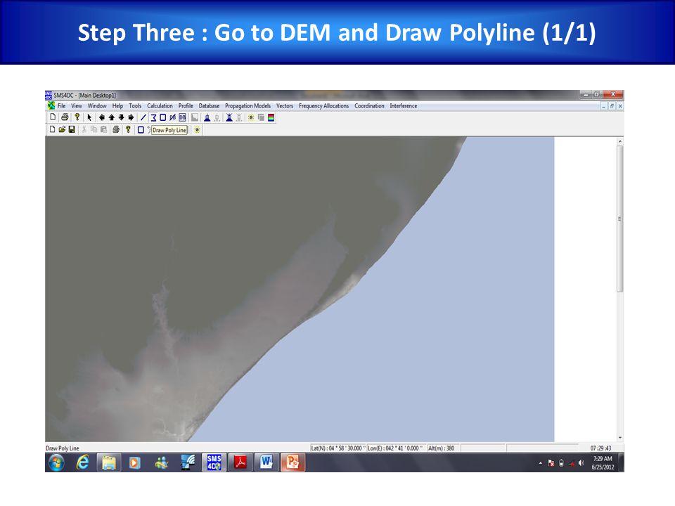 Step Three : Go to DEM and Draw Polyline (1/1)