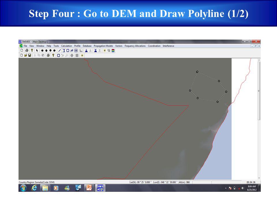 Step Four : Go to DEM and Draw Polyline (1/2)