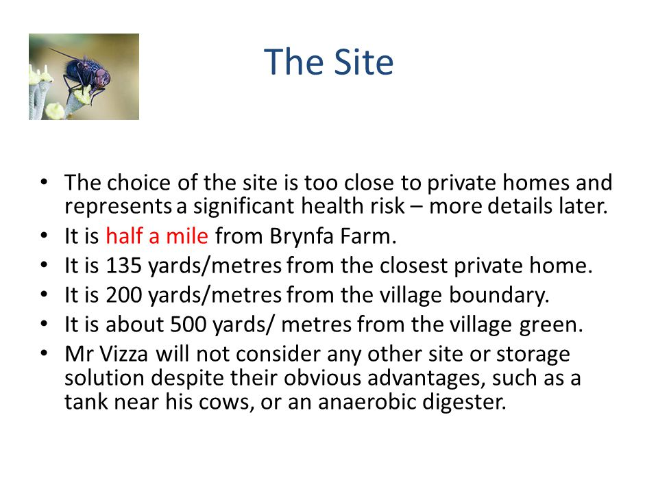 The Site The choice of the site is too close to private homes and represents a significant health risk – more details later.