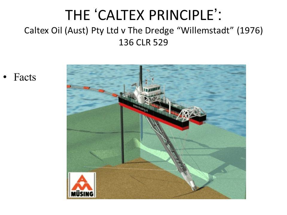 THE 'CALTEX PRINCIPLE': Caltex Oil (Aust) Pty Ltd v The Dredge Willemstadt (1976) 136 CLR 529