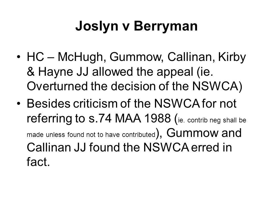 Joslyn v Berryman HC – McHugh, Gummow, Callinan, Kirby & Hayne JJ allowed the appeal (ie. Overturned the decision of the NSWCA)
