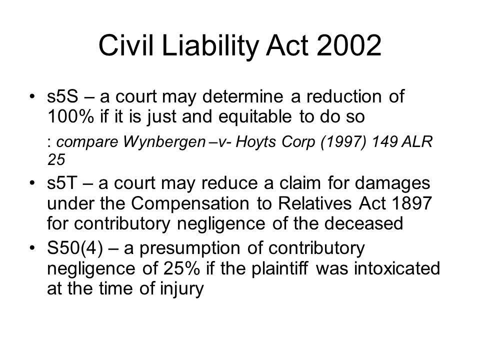 Civil Liability Act 2002 s5S – a court may determine a reduction of 100% if it is just and equitable to do so.