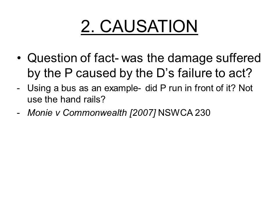 2. CAUSATION Question of fact- was the damage suffered by the P caused by the D's failure to act