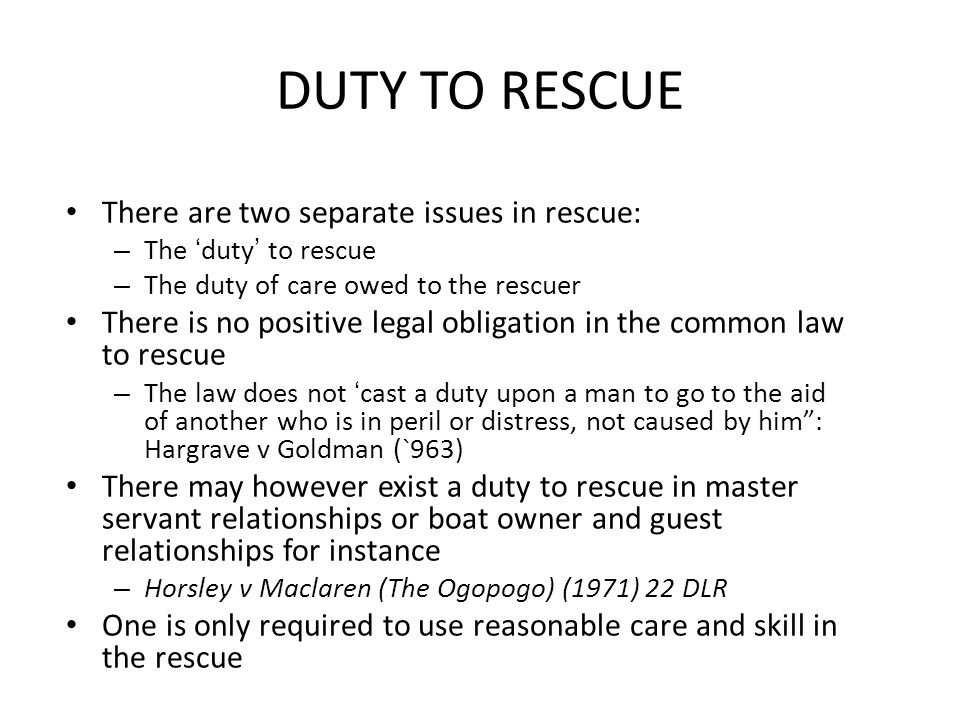 DUTY TO RESCUE There are two separate issues in rescue: