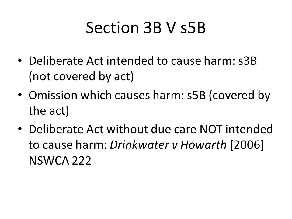 Section 3B V s5B Deliberate Act intended to cause harm: s3B (not covered by act) Omission which causes harm: s5B (covered by the act)