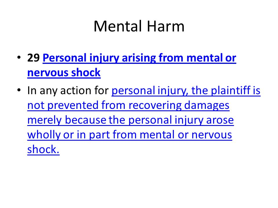 Mental Harm 29 Personal injury arising from mental or nervous shock