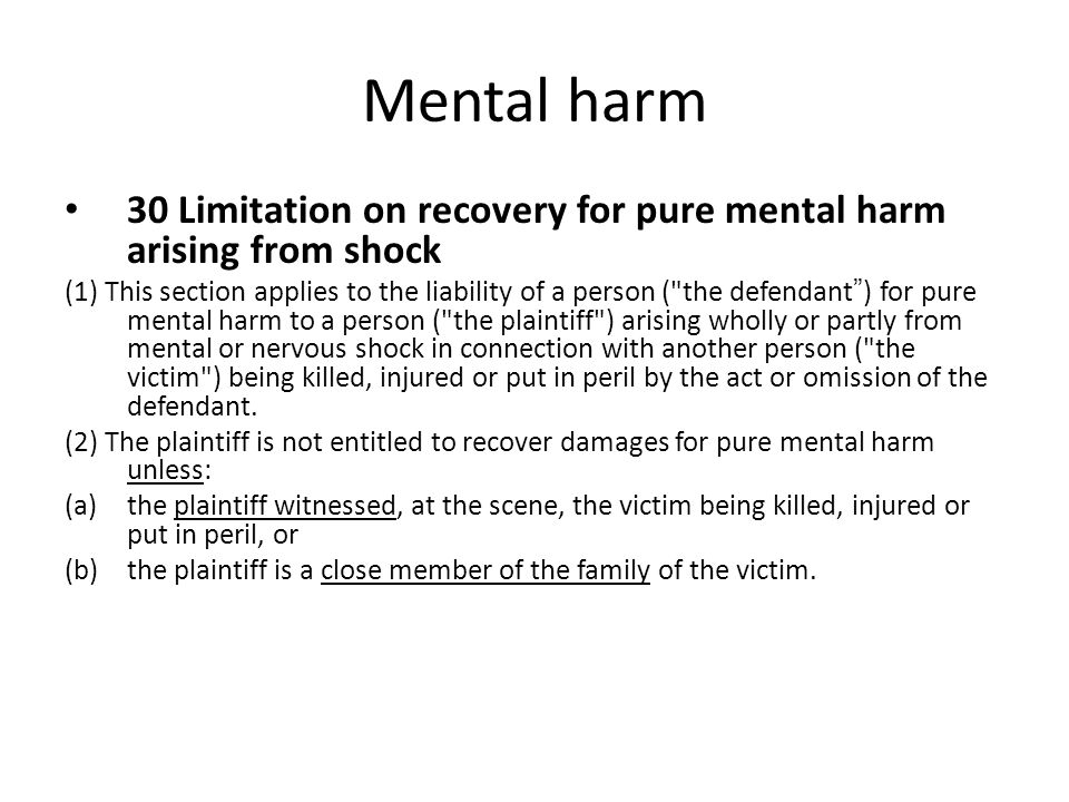 Mental harm 30 Limitation on recovery for pure mental harm arising from shock.