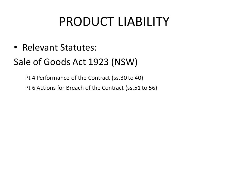 PRODUCT LIABILITY Relevant Statutes: Sale of Goods Act 1923 (NSW)