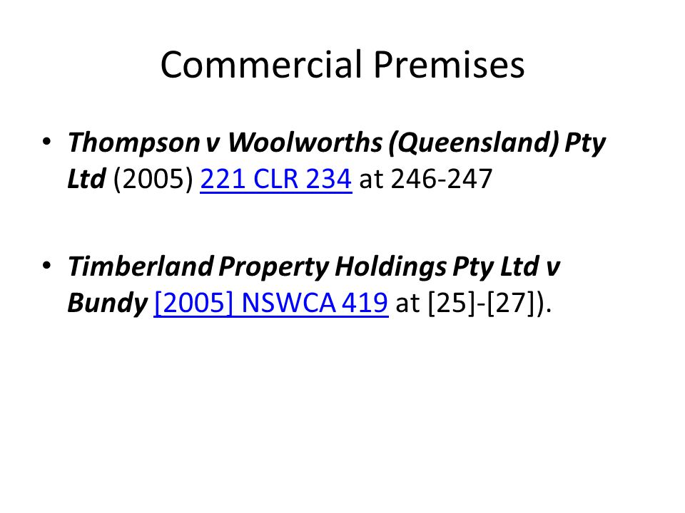 Commercial Premises Thompson v Woolworths (Queensland) Pty Ltd (2005) 221 CLR 234 at 246-247.