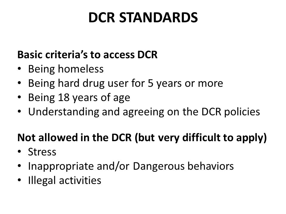 DCR STANDARDS Being homeless Being hard drug user for 5 years or more