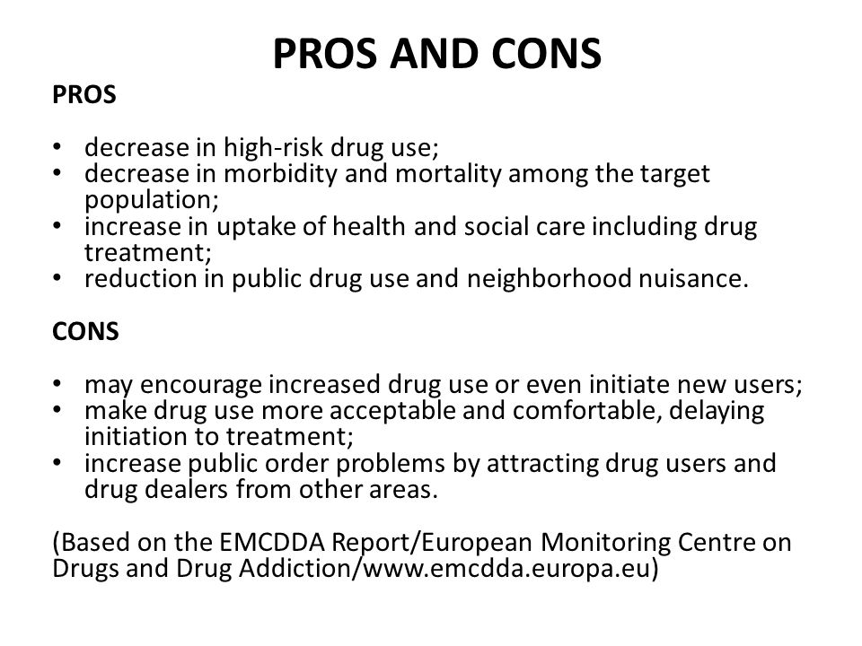 PROS AND CONS PROS decrease in high-risk drug use;