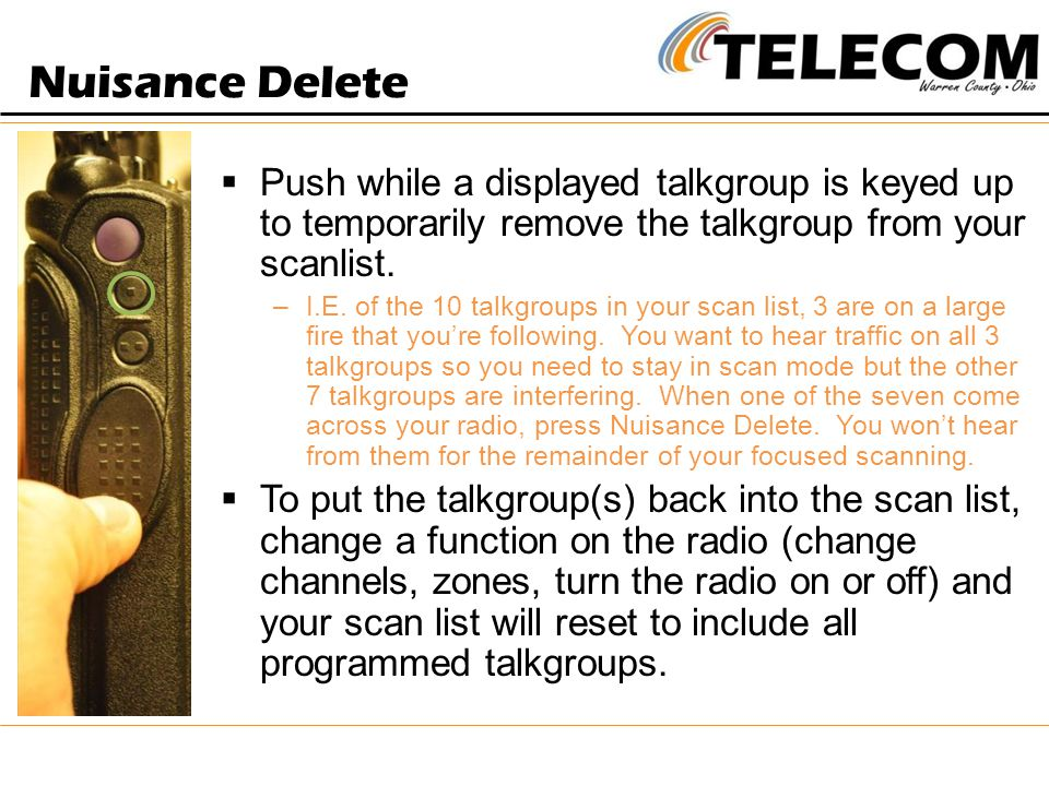 Nuisance Delete Push while a displayed talkgroup is keyed up to temporarily remove the talkgroup from your scanlist.